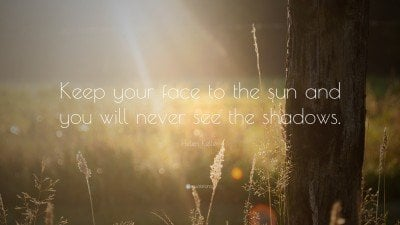 7169-Helen-Keller-Quote-Keep-your-face-to-the-sun-and-you-will-never.jpg