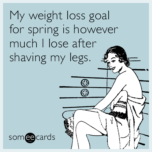 weight-loss-goal-spring-shaving-my-legs-funny-ecard-Wuw.png