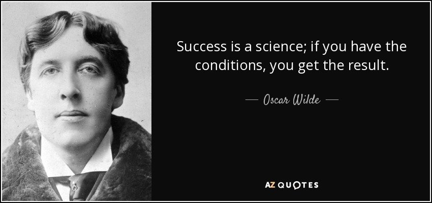 quote-success-is-a-science-if-you-have-the-conditions-you-get-the-result-oscar-wilde-31-45-57.jpg