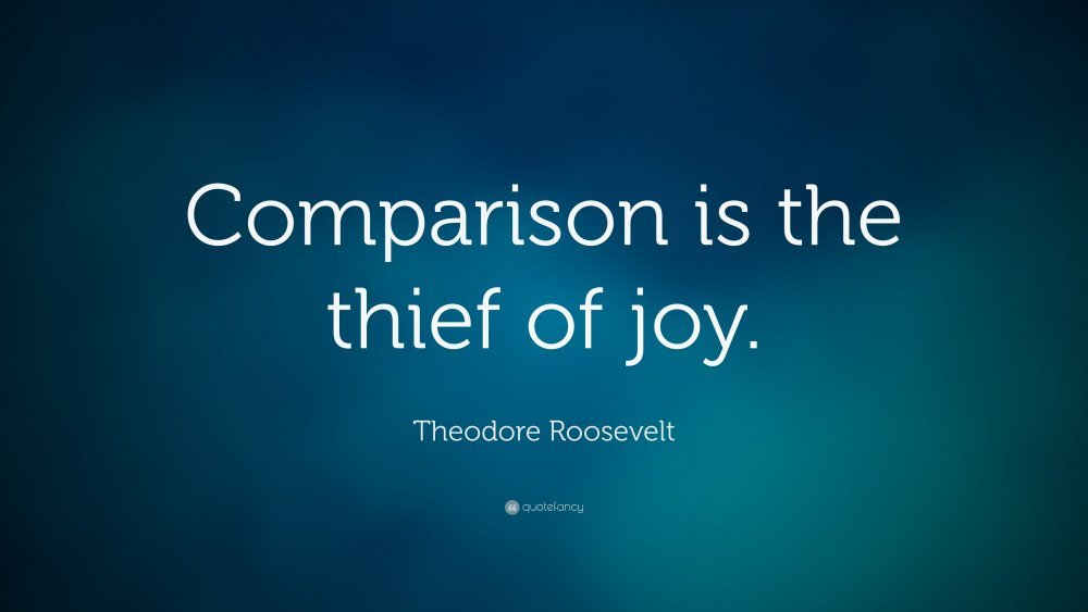 1276877034_7753-Theodore-Roosevelt-Quote-Comparison-is-the-thief-of-joy(1).thumb.jpg.79e92250fe3f977acaffb22961c556a2.jpg
