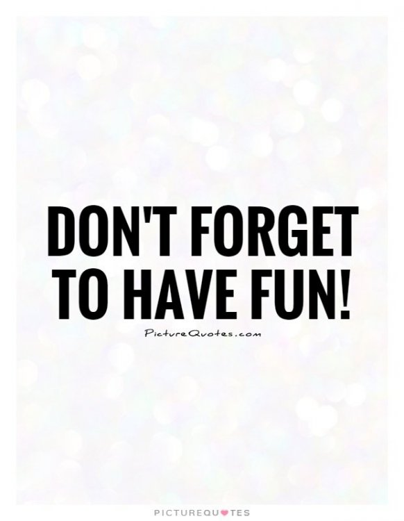dont-forget-to-have-fun-quote-1.thumb.jpg.e4c2cd6637160412d114bf4b7ad6b86d.jpg